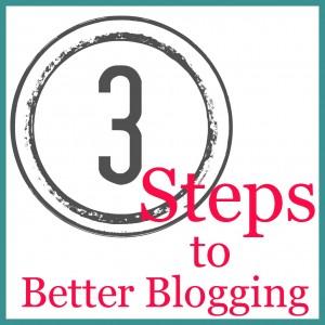 3 Steps to Better Blogging