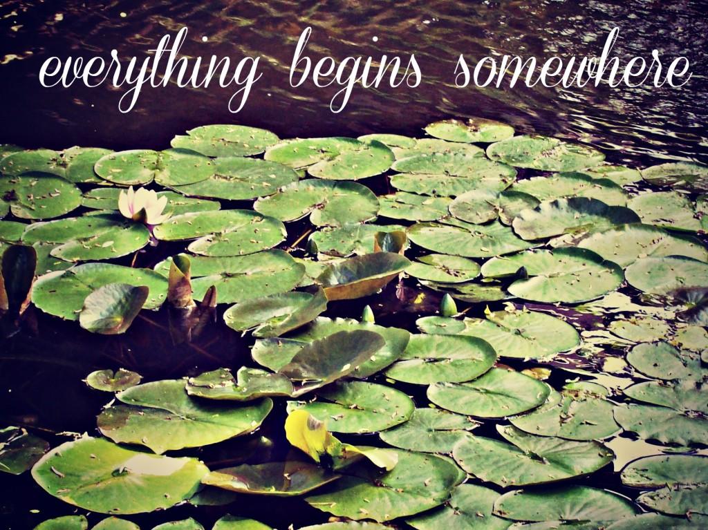 everything begins somewhere