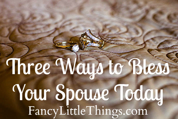 three-ways-to-bless-your-spouse-fancy-little-things