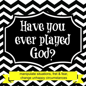 Have you ever played God?