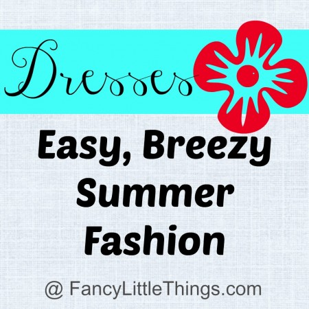 Easy, Breezy Summer Fashion: All about Dresses at Fancy Little Things