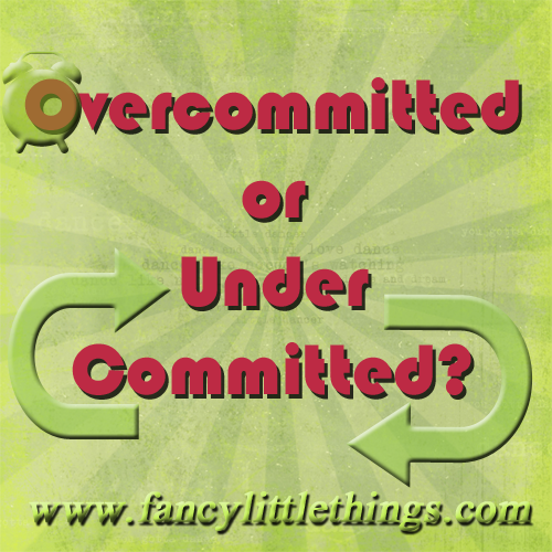 Overcommitted or Under Committed?