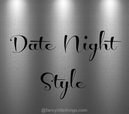 Date Night Style @FancyLittleThings, because sometimes it's worth dressing up.