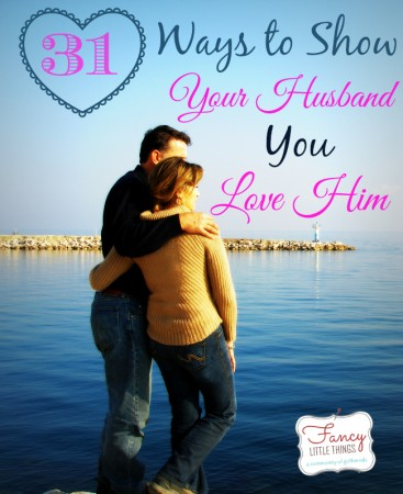 31 Ways to Show Your Husband You Love Him