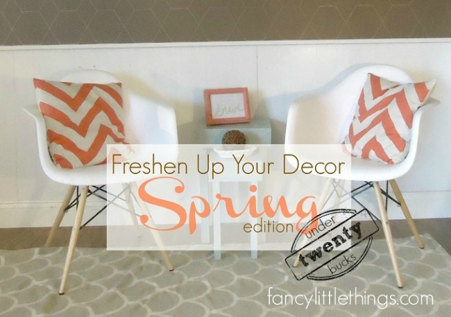 Freshen Up Your Decor  [Spring Edition]…For Less Than $20!