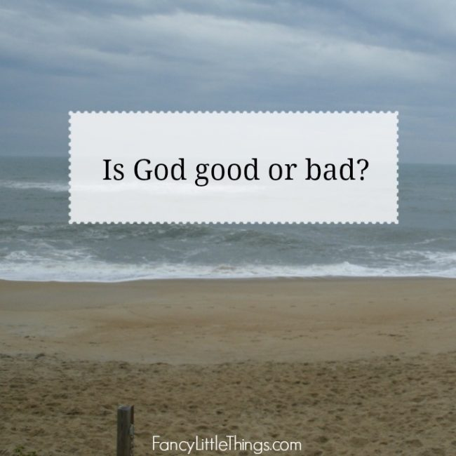 Is God Good or Bad?