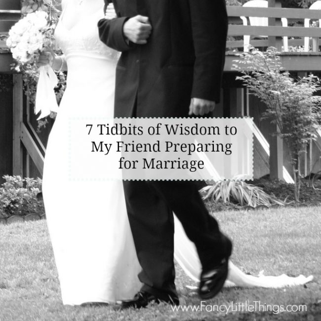 7 Tidbits of Wisdom to My Friend Preparing for Marriage {Part 2}