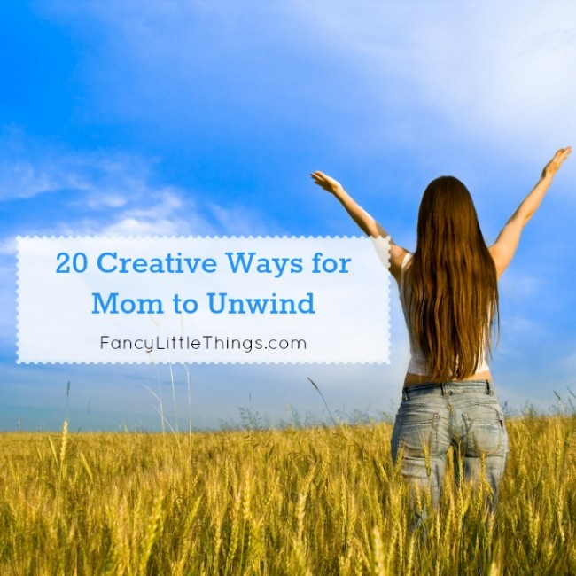 20 Creative Ways for Mom to Unwind