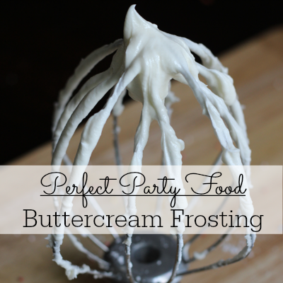 Perfect Party Foods: Homemade Buttercream Frosting